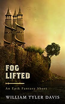 Fog Lifted: An Epik Fantasy Short (The Great Ranger Book 1) by [Davis, William Tyler]
