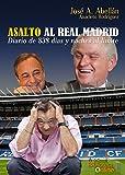 Asalto al Real Madrid: Diario de 838 días y noches al límite