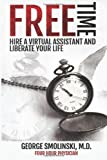 Free Time: Hire a Virtual Assistant and Liberate Your Life, George Smolinski, 149930823X