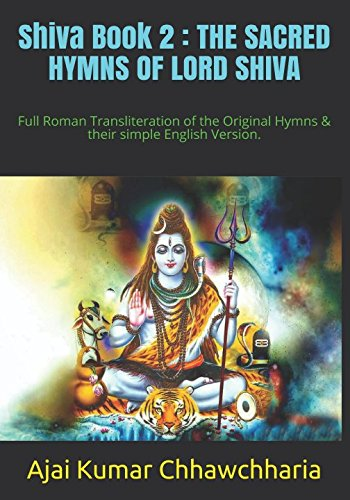 Shiva Book 2: THE SACRED HYMNS OF LORD SHIVA: Full Roman Transliteration of the Original Hymns & their simple English Version. (The Legend of Shiva: Book 2) (Volume 2)