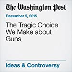 The Tragic Choice We Make about Guns | Eugene Robinson