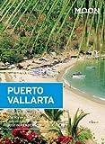 Moon Puerto Vallarta: Including Sayulita and the Riviera Nayarit (Moon Handbooks)