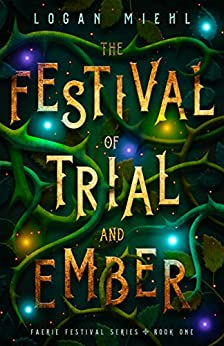 The Festival of Trial and Ember (Faerie Festival Series Book 1) by [Miehl, Logan]