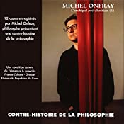 Contre-histoire de la philosophie 1.1: L'archipel pré-chrétien - De Leucippe à Epicure | Michel Onfray