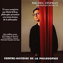Contre-histoire de la philosophie 1.1: L'archipel pré-chrétien - De Leucippe à Epicure Discours Auteur(s) : Michel Onfray Narrateur(s) : Michel Onfray