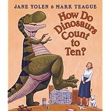 How Do Dinosaurs Count to Ten?. Jane Yolen & Mark Teague
