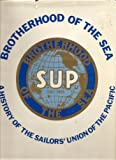 Brotherhood of the Sea : The Sailors' Union of the Pacific, 1885-1985, Schwartz, Stephen, 0887381219