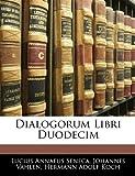 Dialogorum Libri Duodecim, Lucius Annaeus Seneca and Johannes Vahlen, 114190960X