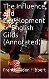 The Influence and Development of English Gilds (Annotated)