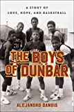 Book cover image for The Boys of Dunbar: A Story of Love, Hope, and Basketball