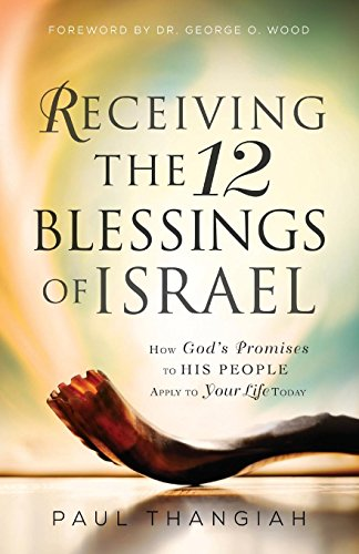 Receiving the 12 Blessings of Israel: How God's Promises to His People Apply to Your Life Today