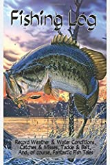 Fishing Log: Record Weather & Water Conditions, Catches & Misses, Tackle & Bait, and, of course, Fantastic Fish Tales Paperback