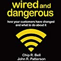 Wired and Dangerous: How Your Customers Have Changed and What to Do About It Audiobook by Chip R. Bell, John R. Patterson Narrated by Jay Webb