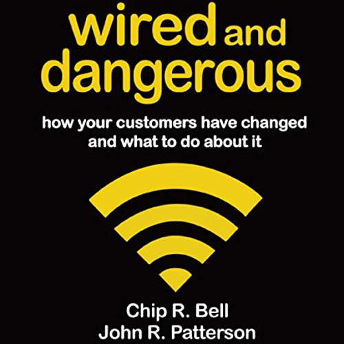 Wired and Dangerous: How Your Customers Have Changed and What to Do About It by Berrett-Koehler Publishers