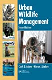 Urban Wildlife Management, Sara J. Ash and Clark E. Adams, 1439804605