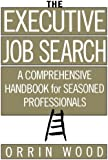 The Executive Job Search: A Comprehensive Handbook for Seasoned Professionals