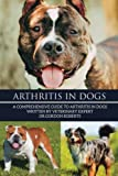 Arthritis in Dogs: A Comprehensive Guide to Arthritis in Dogs