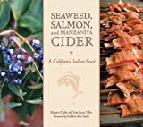 Seaweed, Salmon, and Manzanita Cider: A California Indian Feast