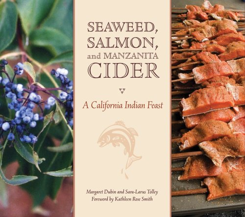 Seaweed, Salmon, and Manzanita Cider: A California Indian Feast by Margaret Denise Dubin