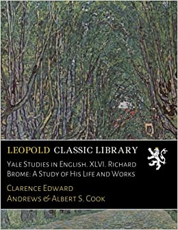 Book Yale Studies in English. XLVI. Richard Brome: A Study of His Life and Works