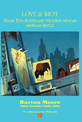 Love and Riot: Oscar Zeta Acosta and the Great Chicano Revolt by Burton Moore (2003-08-29)