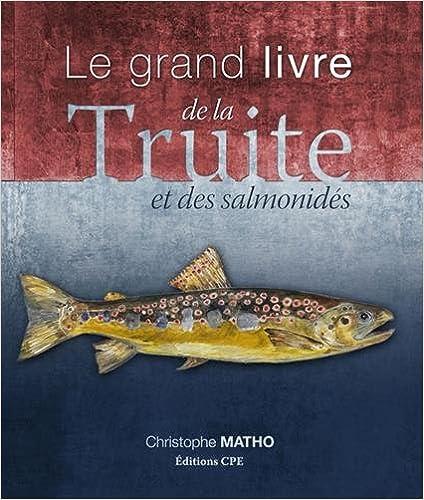 Lire Le grand livre de la Truite et des Salmonidés pdf ebook
