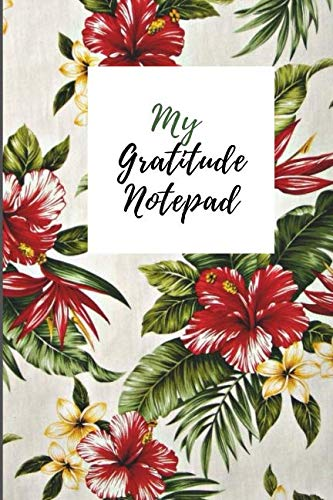 My Gratitude Notepad: A Personal Daily challenge to Deeper Happiness, Greater Joy and More Gratitude. Including Gratitude Quotes