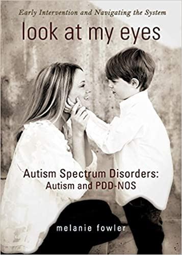 Look at My Eyes: Autism Spectrum Disorders: Autism and PDD-NOS: Early Intervention and Navigating the System - Popular Autism Related Book