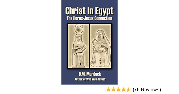 Christ In Egypt The Horus Jesus Connection Kindle Edition By