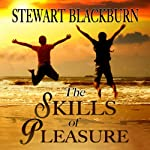 The Skills of Pleasure: Crafting the Life You Want | Stewart Blackburn
