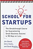 img - for School for Startups: The Breakthrough Course for Guaranteeing Small Business Success in 90 Days or Less book / textbook / text book