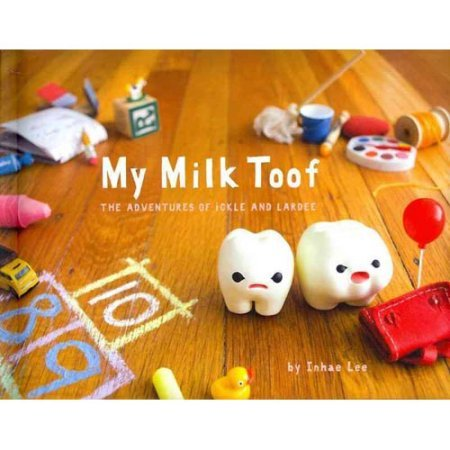 My Milk Toof: The Adventures of Ickle and - Milk Toof