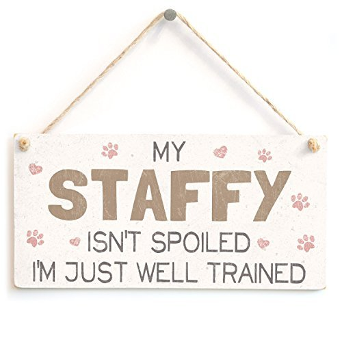 - My Staffy Isn't Spoiled I'm Just Well Trained - Beautiful Home Accessory Gift Sign For Staffordshire Bull Terrier Dog Owners