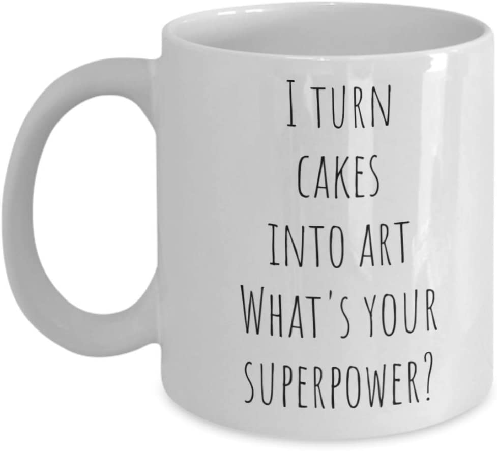 I turn cakes into art, what's your superpower mug.