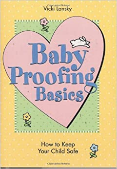 Baby Proofing Basics 2 Ed: How To Keep Your Child Safe