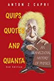 Quips, Quotes and Quanta : An Anecdotal History of Physics (2nd Edition)