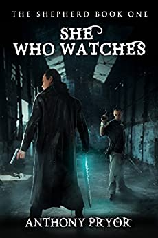 She Who Watches (The Shepherd Book 1) by [Pryor, Anthony]