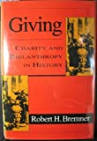 Giving : Charity and Philanthropy in History, Bremner, Robert H. and McCutcheon, Robert, 1560001372