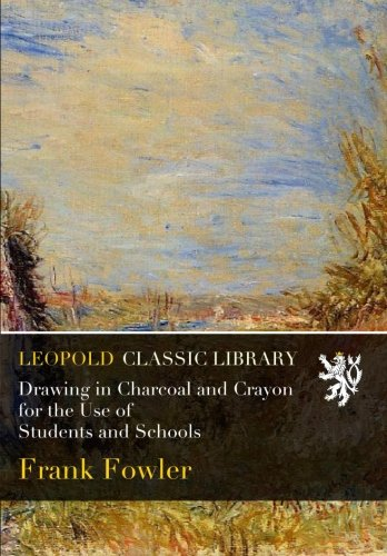 Download Drawing in Charcoal and Crayon for the Use of Students and Schools pdf
