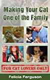 img - for Making Your Cat One Of The Family - For Cat Lovers Only book / textbook / text book