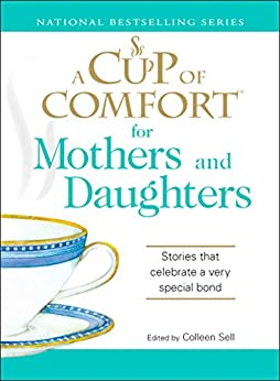 A Cup of Comfort for Mothers and Daughters: Stories that celebrate a very special bond by [Sell, Colleen]