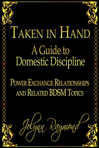 Taken In Hand A Guide To Domestic Discipline Power Exchange