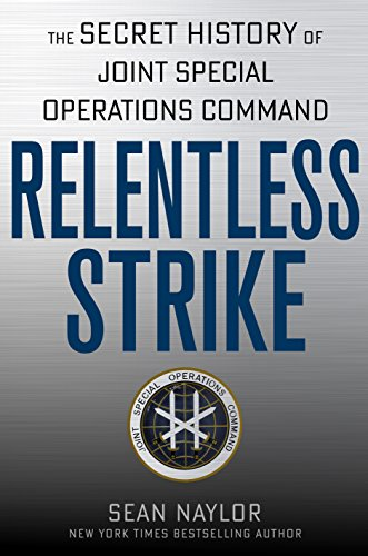 Relentless Strike: The Secret History of Joint Special Operations Command (English Edition) por [Naylor, Sean]