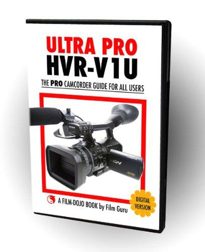 Software : Ultra Pro HVR-V1U - The Best Guide to the Sony HVR-V1U Camcorder