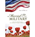img - for [ MARRIED TO THE MILITARY: A SHORT STORY COLLECTION SHARING THE EVERYDAY JOYS & STRUGGLES OF MILITARY WIVES Paperback ] Rollins, Terry L ( AUTHOR ) Apr - 14 - 2009 [ Paperback ] book / textbook / text book