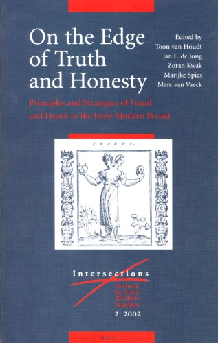 On the Edge of Truth and Honesty: Principles and Strategies of Fraud and Deceit in the Early Modern Period (Intersections, ()