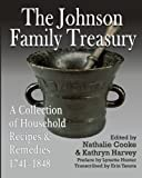 img - for The Johnson Family Treasury: A Collection of Household Recipes and Remedies, 1741-1848 by Nathalie Cooke (2015-10-10) book / textbook / text book