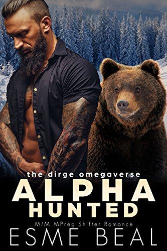 Alpha Hunted: M/M MPreg Shifter Romance (Dirge Omegaverse Book 4)