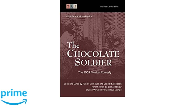 The Chocolate Soldier: The 1909 Musical Comedy: Complete Book and