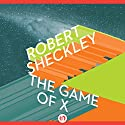 The Game of X Audiobook by Robert Sheckley Narrated by Oliver Wyman